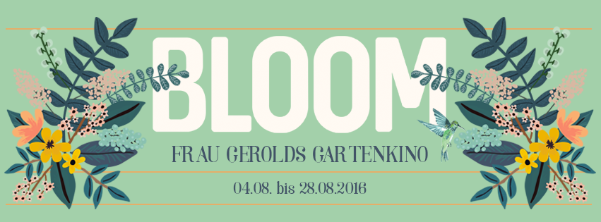 BLOOM Frau Gerolds Gartenkino